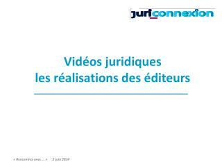 Vidéos juridiques les réalisations des éditeurs