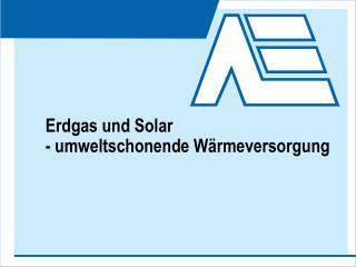 Erdgas und Solar - umweltschonende Wärmeversorgung