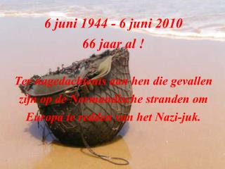 6 juni 1944 - 6 juni 2010 66 jaar al !