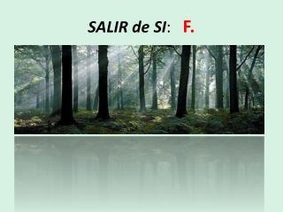 SALIR de SI :    F.