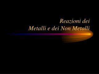 Reazioni dei Metalli e dei Non Metalli