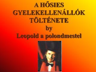 A H?SIES GYELEKELLEN�LL�K T�LT�NETE by Leopold a polondmestel