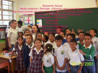 -Educación Sexual -Medio ambiente ( Reciclaje- Utilización adecuada del agua)