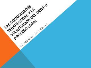LAS COMUNIDADES TERAPEUTICAS Y LA VULNERACION DEL DEBIDO PROCESO LEGAL