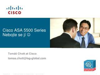 Cisco ASA 5500 Series  Nebojte  se  jí  