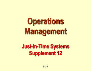 Operations Management  Just-in-Time Systems Supplement 12