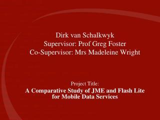 Dirk van Schalkwyk Supervisor: Prof Greg Foster Co-Supervisor: Mrs Madeleine Wright