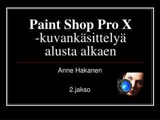 Paint Shop Pro X   -kuvankäsittelyä alusta alkaen