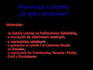"""Prezentacja z projektu ,,Za rękę z Einsteinem"""""""