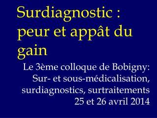 Surdiagnostic: peur et appât du gain