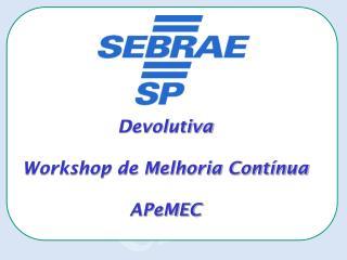Devolutiva  Workshop de Melhoria Contínua  APeMEC