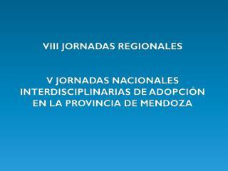 VIII JORNADAS REGIONALES V JORNADAS NACIONALES  INTERDISCIPLINARIAS DE ADOPCIÓN