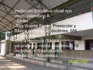 Institución Educativa oficial tipo mixto, calendario A.   Sedes: