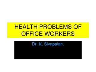 HEALTH PROBLEMS OF OFFICE WORKERS