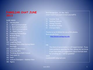 FAMILIAR CHAT JUNE 2013 SLIDE INDEX Introduction i .  Bird Communication ii.  Bird Communication