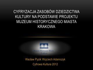Cyfryzacja zasobów dziedzictwa kultury na podstawie projektu muzeum historycznego miasta  krakowa