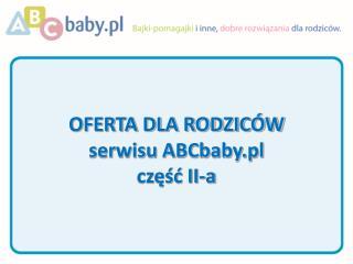 OFERTA DLA RODZICÓW serwisu ABCbaby.pl część II-a