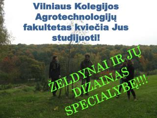 Vilniaus Kolegijos Agrotechnologij? fakultetas kvie?ia Jus studijuoti !