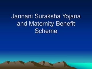 Jannani Suraksha Yojana and Maternity Benefit Scheme