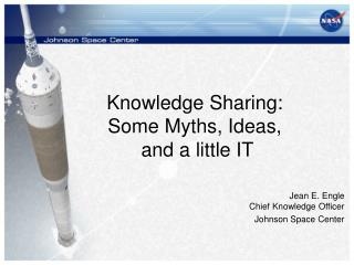 Knowledge Sharing: Some Myths, Ideas,  and a little IT