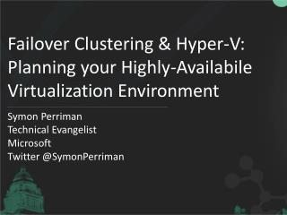 Failover Clustering  Hyper-V:  Planning your Highly-Availabile Virtualization Environment