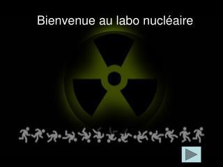 Bienvenue au labo nucléaire