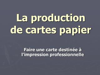 La production de cartes papier