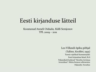 Eesti kirjanduse lätteil Koostanud Anneli Oidsalu, Külli Semjonov TPL 2009 – 2011
