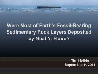 Were Most of Earth's Fossil-Bearing Sedimentary Rock Layers Deposited by Noah's Flood?
