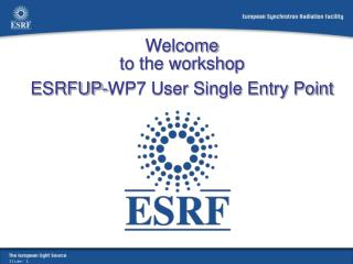 Welcome to the workshop ESRFUP-WP7 User Single Entry Point