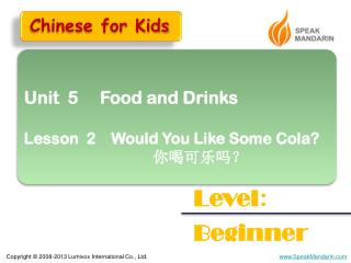 Unit  5     Food and Drinks Lesson  2    Would You Like Some Cola? 你喝可乐吗?
