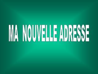 MA  NOUVELLE ADRESSE