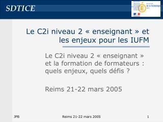 Le C2i niveau 2 «enseignant» et les enjeux pour les IUFM