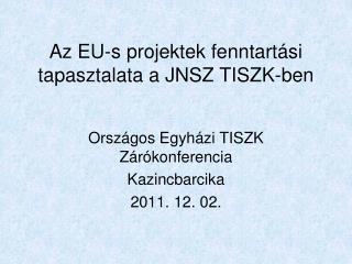 Az EU-s projektek fenntartási tapasztalata a JNSZ TISZK-ben