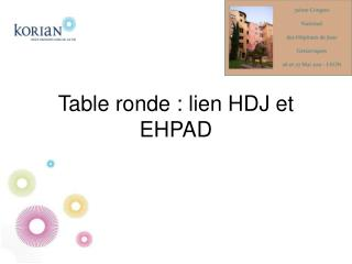 Table ronde : lien HDJ et EHPAD