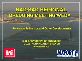 NAD/SAD REGIONAL  DREDGING MEETING/WEDA	 Jacksonville Harbor and Other Developments