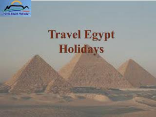 Travel Egypt Holidays - Exclusive Egypt Tours And Travel Pac