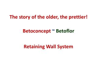 The story of the older, the prettier! Betoconcept ~  Betoflor Retaining Wall System