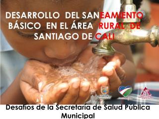 DESARROLLO  DEL SAN EAMIENTO  BÁSICO  EN EL ÁREA   RURAL  DE  SANTIAGO DE  CALI