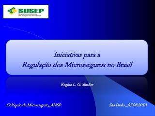 Iniciativas para a  Regulação dos Microsseguros no Brasil  Regina L. G. Simões