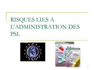 RISQUES LIES A L'ADMINISTRATION DES PSL