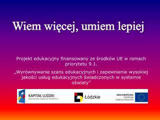 Projekt edukacyjny finansowany ze środków UE w ramach priorytetu 9.1.