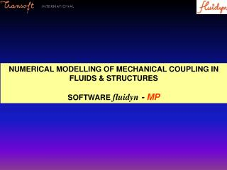 NUMERICAL MODELLING OF MECHANICAL COUPLING IN FLUIDS & STRUCTURES SOFTWARE  fluidyn  -  MP