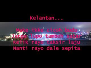 Kelantan... Make ikke cicoh budu Jange lupo tamboh satar Kelik rayo taksir laju