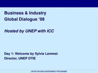 Business & Industry  Global Dialogue �08 Hosted by UNEP with ICC Day 1: Welcome by Sylvie Lemmet