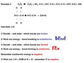 Example 2C 2 H 6     C 2 H 2  + 2H 2   C-C = 347, C-H = 413, C  C = 837, H-H = 436
