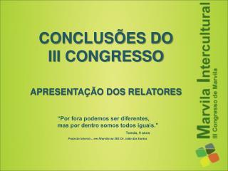 CONCLUSÕES DO  III CONGRESSO APRESENTAÇÃO DOS RELATORES