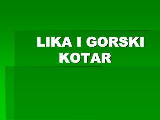 LIKA I GORSKI             KOTAR