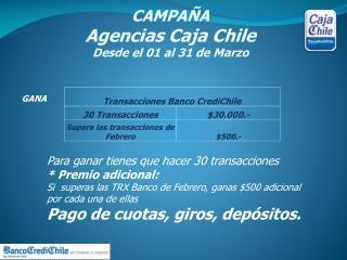 CAMPAÑA  Agencias Caja Chile Desde el 01 al 31 de Marzo
