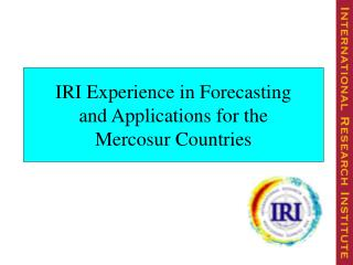 IRI Experience in Forecasting and Applications for the Mercosur Countries
